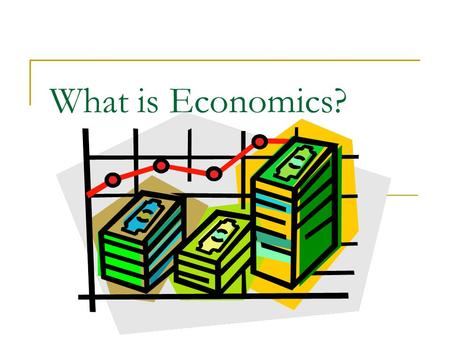 What is Economics?. Economics Study of how people seek to satisfy their needs and wants by making choices.