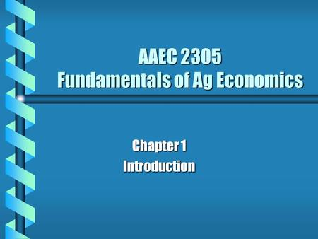 AAEC 2305 Fundamentals of Ag Economics Chapter 1 Introduction.