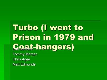 Turbo (I went to Prison in 1979 and Coat-hangers) Eric Lehman Tommy Morgan Chris Agee Matt Edmunds.