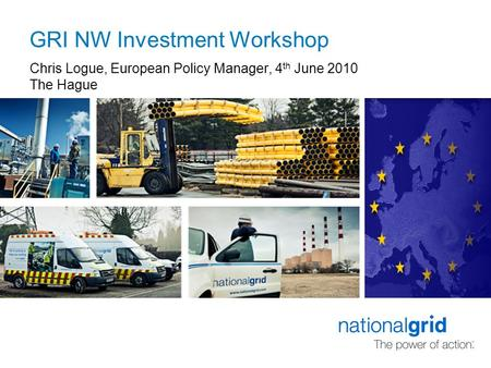 GRI NW Investment Workshop Chris Logue, European Policy Manager, 4 th June 2010 The Hague.