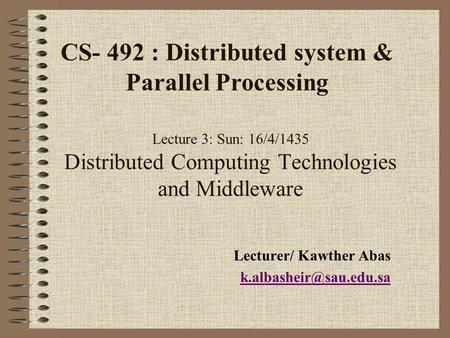 Lecture 3: Sun: 16/4/1435 Distributed Computing Technologies and Middleware Lecturer/ Kawther Abas CS- 492 : Distributed system.