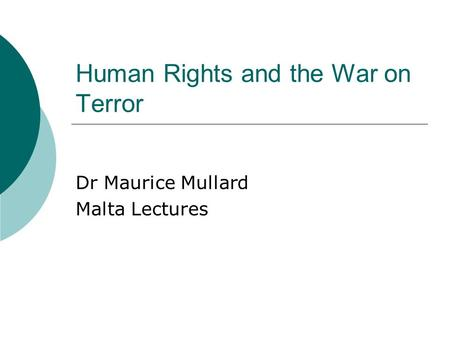 Human Rights and the War on Terror Dr Maurice Mullard Malta Lectures.