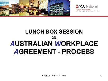 AWA Lunch Box Session1 AUSTRALIAN WORKPLACE AGREEMENT - PROCESS LUNCH BOX SESSION ON AUSTRALIAN WORKPLACE AGREEMENT - PROCESS.