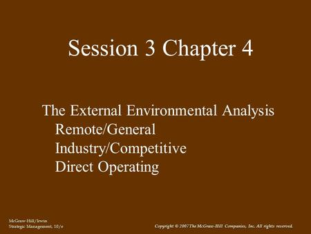 McGraw-Hill/Irwin Strategic Management, 10/e Copyright © 2007 The McGraw-Hill Companies, Inc. All rights reserved. Session 3 Chapter 4 The External Environmental.