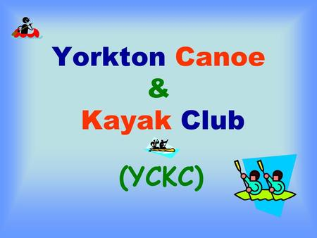 Yorkton Canoe & Kayak Club (YCKC). Overview of Canoeing/Kayaking…