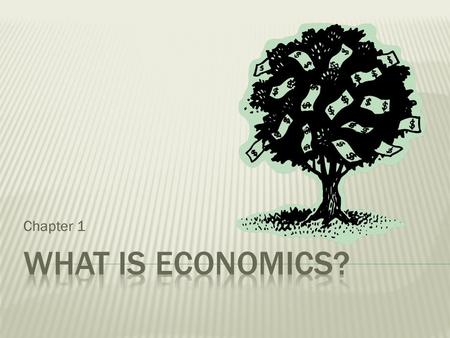 Chapter 1.  The basic problem in economics….is what?  How is the economy reported in the news?  How does this affect your life?  Did you know? Pg.