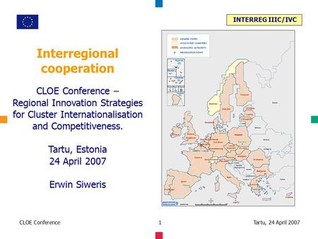 INTERREG IIIC/IVC Tartu, 24 April 2007CLOE Conference1 Interregional cooperation CLOE Conference – Regional Innovation Strategies for Cluster Internationalisation.