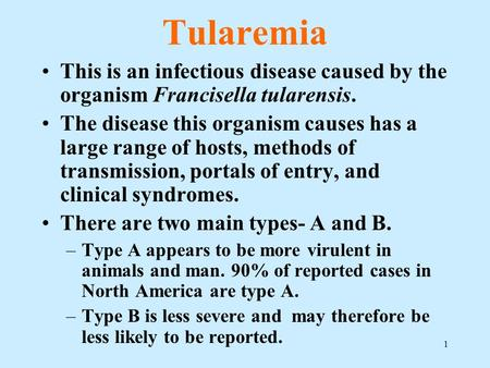 1 Tularemia This is an infectious disease caused by the organism Francisella tularensis. The disease this organism causes has a large range of hosts, methods.