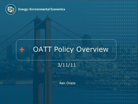 OATT Policy Overview 3/11/11 Ren Orans. Agenda History of the FERC pro forma Open Access Transmission Tariff (OATT) and its use in British Columbia Evolving.