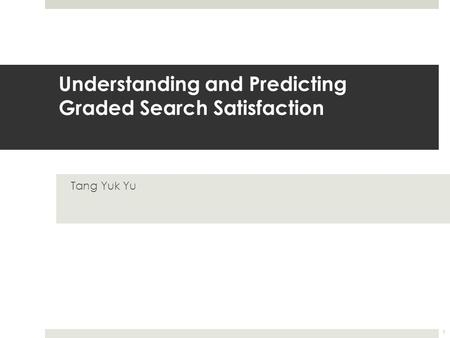 Understanding and Predicting Graded Search Satisfaction Tang Yuk Yu 1.