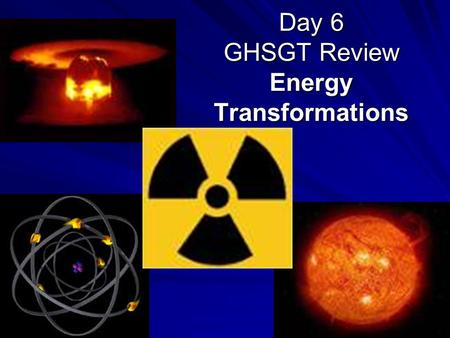 Day 6 GHSGT Review Energy Transformations. Transfer of Energy Heat is transferred three ways…
