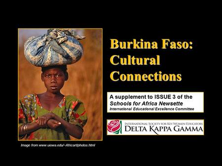 Burkina Faso: Cultural Connections A supplement to ISSUE 3 of the Schools for Africa Newsette International Educational Excellence Committee Image from.