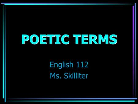 POETIC TERMS English 112 Ms. Skilliter A reference to a historical figure, place, or event A reference to a historical figure, place, or event.