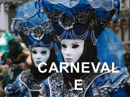 CARNEVAL E. HISTORY OF CARNEVALE  The word 'Carnevale' comes from the Latin 'Carnem levare' which means to take away or remove meat.  The period of.