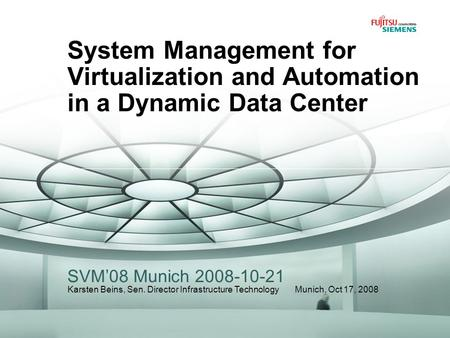 System Management for Virtualization and Automation in a Dynamic Data Center SVM'08 Munich 2008-10-21 Karsten Beins, Sen. Director Infrastructure Technology.