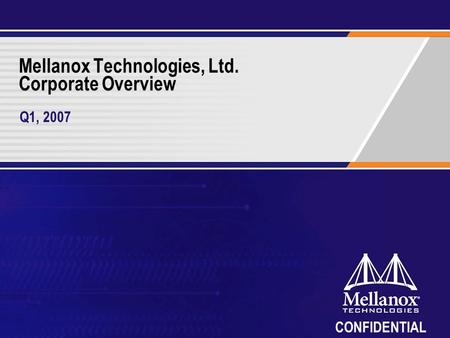 CONFIDENTIAL Mellanox Technologies, Ltd. Corporate Overview Q1, 2007.