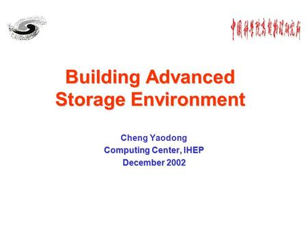 Building Advanced Storage Environment Cheng Yaodong Computing Center, IHEP December 2002.