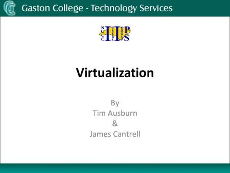 Virtualization By Tim Ausburn & James Cantrell. Virtualization: Why? Reduce IT Costs Server consolidation Application Isolation Increase Server Utilization.