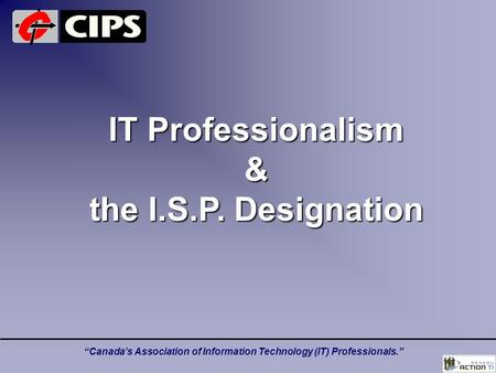 """Canada's Association of Information Technology (IT) Professionals."" IT Professionalism & the I.S.P. Designation."