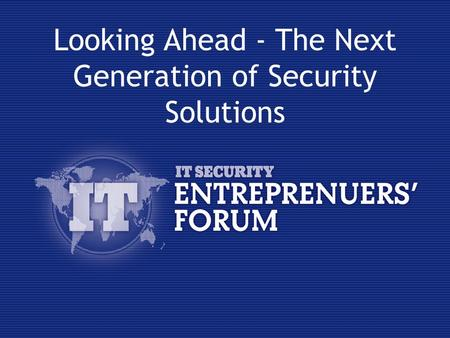 Looking Ahead - The Next Generation of Security Solutions.