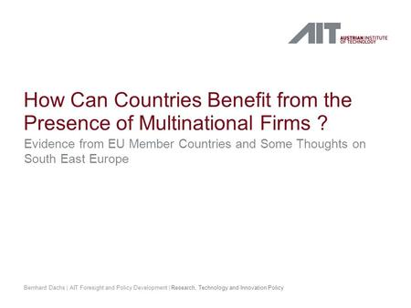 How Can Countries Benefit from the Presence of Multinational Firms ? Evidence from EU Member Countries and Some Thoughts on South East Europe Bernhard.