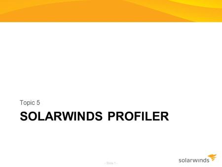 Topic 5 Solarwinds Profiler.