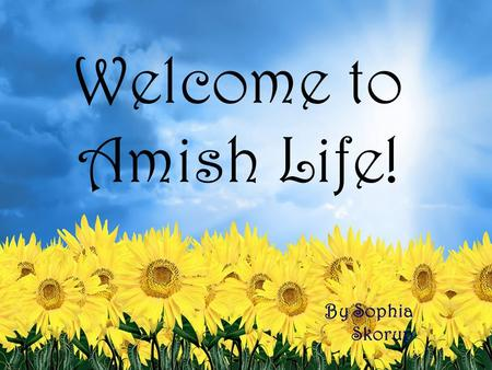 Welcome to Amish Life! By Sophia Skorup. An Amish Farm. Note the lack of electrical lines.