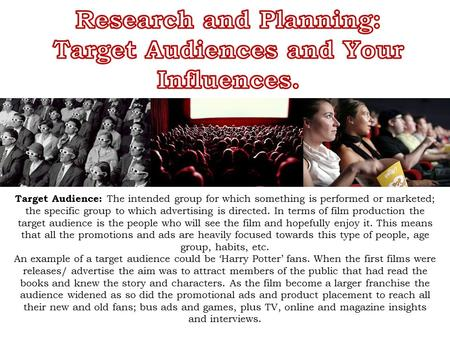 Target Audience: The intended group for which something is performed or marketed; the specific group to which advertising is directed. In terms of film.