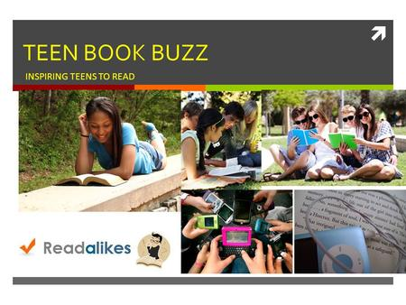  TEEN BOOK BUZZ INSPIRING TEENS TO READ. Technology has changed the face of reading MAKING TECHNOLOGY WORK FOR YOUMANY MOBILE PLATFORMS.