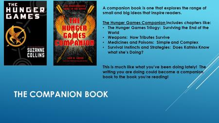 THE COMPANION BOOK A companion book is one that explores the range of small and big ideas that inspire readers. The Hunger Games Companion includes chapters.
