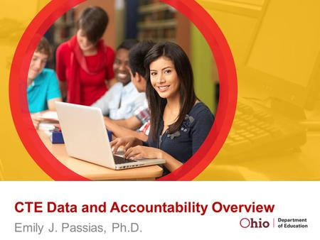 CTE Data and Accountability Overview Emily J. Passias, Ph.D.