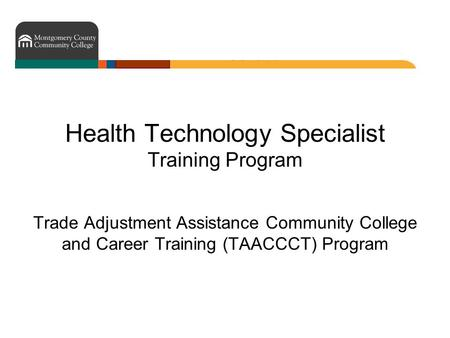 Health Technology Specialist Training Program Trade Adjustment Assistance Community College and Career Training (TAACCCT) Program.