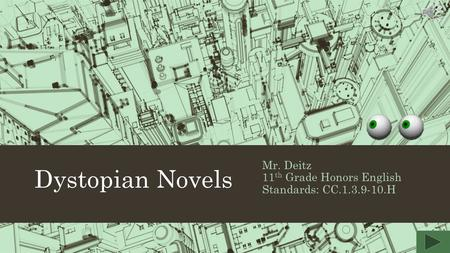 Dystopian Novels Mr. Deitz 11 th Grade Honors English Standards: CC.1.3.9-10.H.