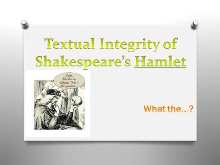 "Why is this question from Hamlet still ""famous""??? Because the play (it's characters, events, attitudes and conflicts) has ""textual integrity""… It has."