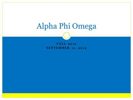 FALL 2012 SEPTEMBER 11, 2012 Alpha Phi Omega. Brothers going associate Brittany Dunleavy General Announcements.