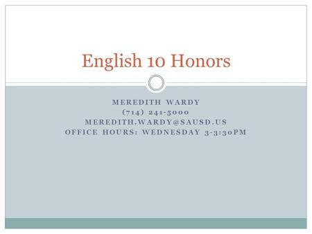MEREDITH WARDY (714) 241-5000 OFFICE HOURS: WEDNESDAY 3-3:30PM English 10 Honors.