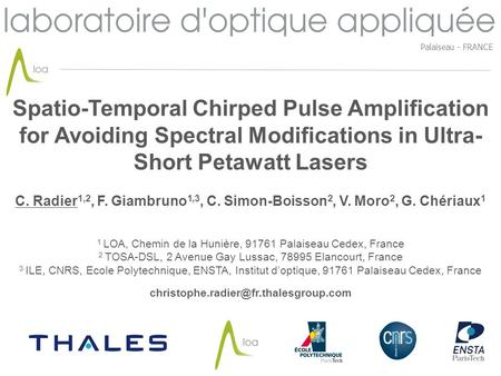 Palaiseau - FRANCE Spatio-Temporal Chirped Pulse Amplification for Avoiding Spectral Modifications in Ultra-Short Petawatt Lasers C. Radier1,2, F. Giambruno1,3,