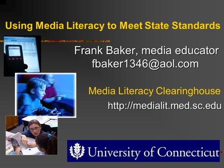Frank Baker, media educator Using Media Literacy to Meet State Standards Frank Baker, media educator Media Literacy.