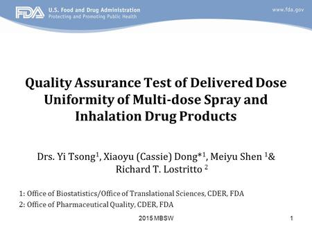 2015 MBSW1 Quality Assurance Test of Delivered Dose Uniformity of Multi-dose Spray and Inhalation Drug Products Drs. Yi Tsong 1, Xiaoyu (Cassie) Dong*