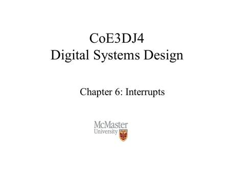 CoE3DJ4 Digital Systems Design Chapter 6: Interrupts.