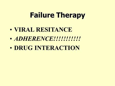 Failure Therapy VIRAL RESITANCE ADHERENCE!!!!!!!!!!! DRUG INTERACTION.
