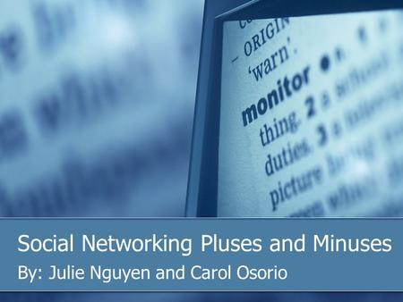 Social Networking Pluses and Minuses By: Julie Nguyen and Carol Osorio.
