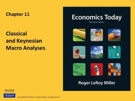 Copyright © 2012 Pearson Addison-Wesley. All rights reserved. Chapter 11 Classical and Keynesian Macro Analyses.