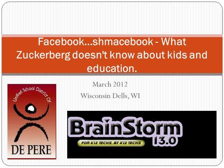 March 2012 Wisconsin Dells, WI Facebook...shmacebook - What Zuckerberg doesn't know about kids and education.