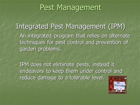 Pest Management Integrated Pest Management (IPM)  An integrated program that relies on alternate techniques for pest control and prevention of garden.