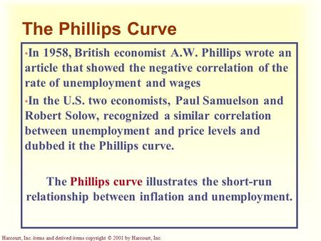 Harcourt, Inc. items and derived items copyright © 2001 by Harcourt, Inc. The Phillips Curve In 1958, British economist A.W. Phillips wrote an article.