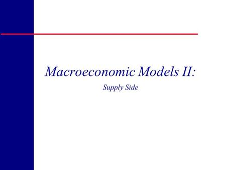 Copyright 1998, R. H. Rasche Macroeconomic Models II: Supply Side.