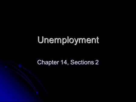 Unemployment Chapter 14, Sections 2. Nearly 50% of the U.S. population belongs to the civilian labor force Nearly 50% of the U.S. population belongs to.