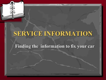 SERVICE INFORMATION Finding the information to fix your car.
