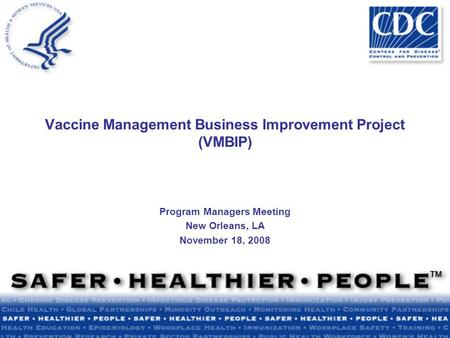 1 Program Managers Meeting New Orleans, LA November 18, 2008 Vaccine Management Business Improvement Project (VMBIP)